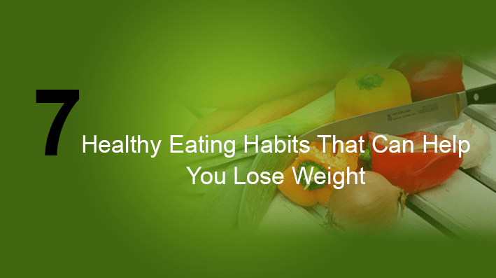 Top 7 healthy eating habits that to lose weight