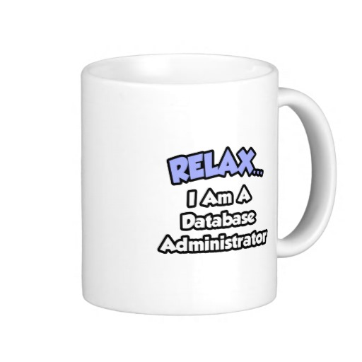 relax_i_am_a_database_administrator_mug-r2cf2bb13e1834a808ce7944b5751460a_x7jgr_8byvr_512